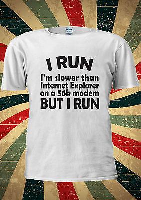 I Run I'm Slower Then Explorer 56K But T Shirt Vest Top Men Women Unisex 1852
