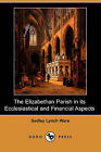 The Elizabethan Parish in Its Ecclesiastical and Financial Aspects (Dodo Press) by Sedley Lynch Ware (Paperback / softback, 2009)