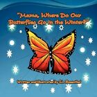 Mama Where Do Our Butterflies Go in The Winter? by S L Rosenthal 9781456074982