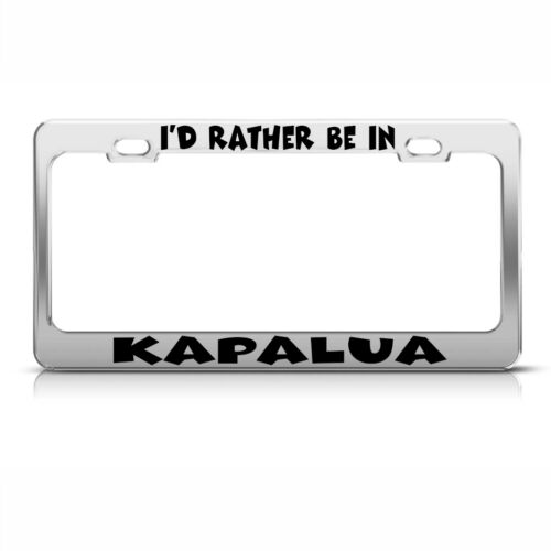 I/'D Rather Be In Kapalua Chrome Metal License Plate Frame Tag Holder