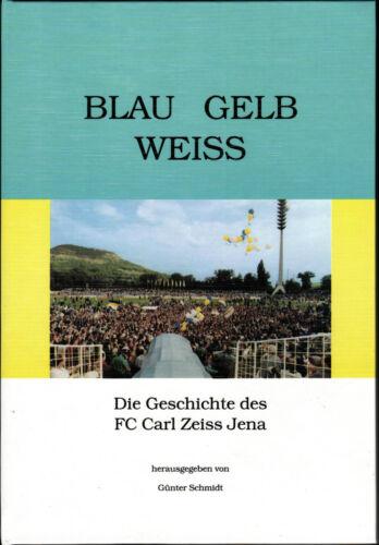 Auflage Oktober 1995 Blau Gelb Weiss Die Geschichte des FC Carl Zeiss Jena 1
