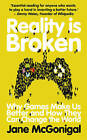 Reality is Broken: Why Games Make Us Better and How They Can Change the World by Jane McGonigal (Paperback, 2011)