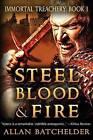 Steel, Blood & Fire  : Immortal Treachery, Book One by MR Allan Batchelder (Paperback / softback, 2013)