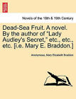 Dead-Sea Fruit. a Novel. by the Author of  Lady Audley's Secret,  Etc., Etc., Etc. [I.E. Mary E. Braddon.] by Anonymous, Mary Elizabeth Braddon (Paperback / softback, 2011)