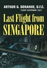 Last Flight from Singapore by Arthur Gerald Donahue (Paperback, 2014)
