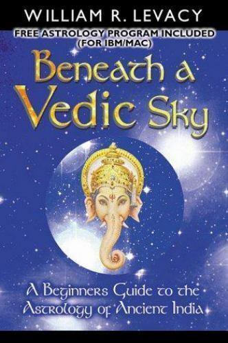 Beneath a Vedic Sky : A Beginner's Guide to the Astrology of