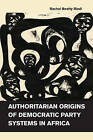 Authoritarian Origins of Democratic Party Systems in Africa by Rachel Beatty Riedl (Paperback, 2016)