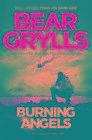 Burning Angels von Bear Grylls (2016, Gebundene Ausgabe)