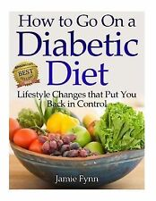 How to Go on a Diabetic Diet : Lifestyle Changes That Put You Back in Control...