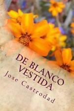 De Blanco Vestida : Cuentos Cortos Sobre el Juego de la Vida by Jose...