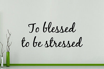 To Blessed To Be Stressed Quote Motto Wall Art Decal Sticker Picture Poster