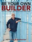Be Your Own Builder: How to Design and Build Your Own Home by Keith Schleiger (Paperback, 2015)