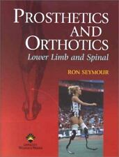 Prosthetics and Orthotics : Lower Limb and Spinal by Ron Seymour (2002,...