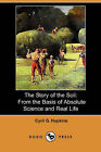 The Story of the Soil: From the Basis of Absolute Science and Real Life (Dodo Press) by Cyril G Hopkins (Paperback / softback, 2008)