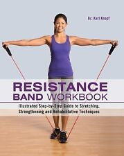 Resistance Band Workbook : Illustrated Step-By-Step Guide to Stretching, Strengthening and Rehabilitative Techniques by Karl Knopf (2013, Paperback)