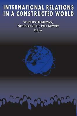 International Relations in a Constructed World by Kubalkova, Vendulka