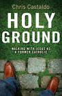 Holy Ground: Walking with Jesus as a Former Catholic by Christopher A. Castaldo (Paperback, 2009)