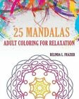 25 Mandalas: Adult Coloring for Relaxation: Mandala Coloring Book, Stress Relieving Patterns, Coloring Books for Adults, Adult Coloring Book, Meditation Coloring Book by Belinda L Frazier (Paperback / softback, 2016)