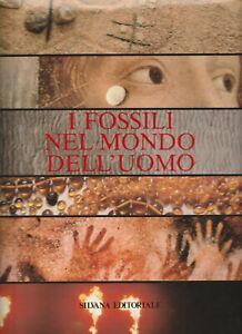 I FOSSILI NEL MONDO DELL'UOMO (Silvana editoriale - 1981 - pagine 177)