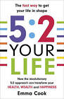 5:2 Your Life: How the revolutionary 5:2 approach can transform your health, your wealth and your happiness by Emma Cook (Paperback, 2014)