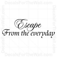 Escape from the Everyday Inspirational Wall Decal Vinyl Art Sticker Decor I81