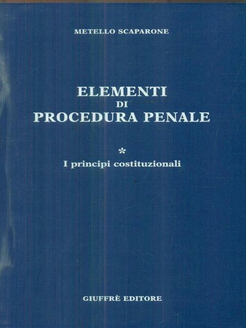 ELEMENTI DI PROCEDURA PENALE. VOLUME 1  SCAPARONE METELLO GIUFFRE' 1999