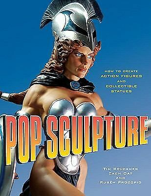 Pop Sculpture: How to Create Action Figures and Collectible Statues by Tim Bruc