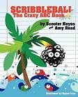Scribbleball: The Crazy ABC Book by Amy Read, Scooter Hayes (Paperback / softback, 2012)