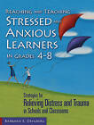 Reaching and Teaching Stressed and Anxious Learners in Grades 4-8: Strategies for Relieving Distress and Trauma in Schools and Classrooms by Barbara E. Oehlberg (Paperback, 2015)