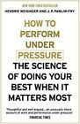 How to Perform Under Pressure: The Science of Doing Your Best When It Matters Most by Hendrie Weisinger, J. P. Pawliw-Fry (Paperback, 2016)