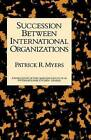 Succession Between International Organizations by Patrick R. Myers (Hardback, 1993)