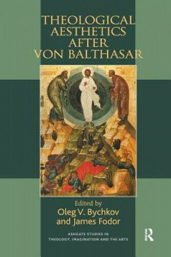Theological Aesthetics After Von Balthasar (Ashgate Studies in Theology,