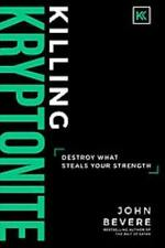 Killing Kryptonite : Destroy What Steals Your Strength by John Bevere (2017, Hardcover)