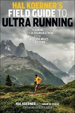 Hal Koerner's Field Guide to Ultrarunning : Training for an Ultramarathon from 50K to 100 Miles and Beyond by Hal Koerner (2014, Paperback)