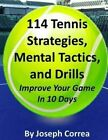 114 Tennis Strategies, Mental Tactics, and Drills Improve Your Game in 10 Days by Joseph Correa (Paperback / softback, 2013)