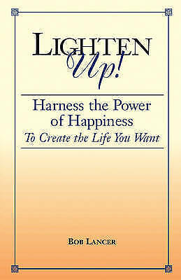 Lighten Up! : Harness the Power of Happiness to Create the Life You Want, Pap...