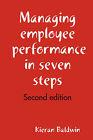 Managing Employee Performance in Seven Steps by Kieran Baldwin (Paperback, 2008)
