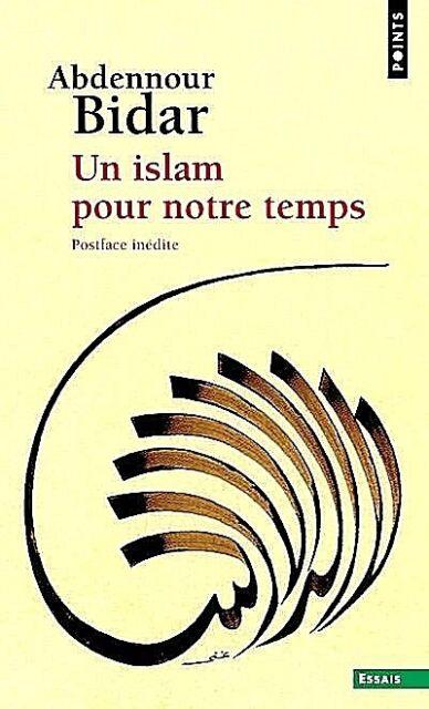 Abdennour  BIDAR***UN ISLAM pour NOTRE TEMPS***NEUF***Postface inédite