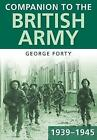 Companion to the British Army 1939-45 by George Forty (Paperback, 2009)