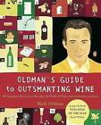 Oldman's Guide to Outsmarting Wine: 108 Ingenious Shortcuts to Navigate the World of Wine with Confidence and Style by Mark Oldman (Paperback / softback, 2004)