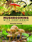 Mushrooming with Confidence: A Guide to Collecting Edible and Tasty Mushrooms by Alexander Schwab (Paperback / softback, 2012)