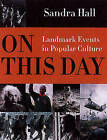 On This Day: Landmarks of Our Time by Sandra K. Hall (Hardback, 2005)