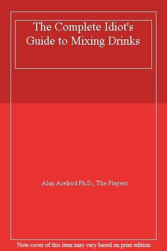 The Complete Idiot's Guide to Mixing Drinks,Alan Axelrod Ph.D., The Players