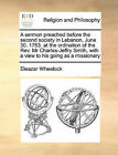 A Sermon Preached Before the Second Society in Lebanon, June 30. 1763. at the Ordination of the REV. MR Charles-Jeffry Smith, with a View to His Going as a Missionary by Eleazar Wheelock (Paperback / softback, 2010)