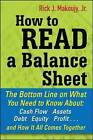 How to Read a Balance Sheet: The Bottom Line on What You Need to Know About Cash Flow, Assets, Debt, Equity, Profit...and How it All Comes Together by Paul Amadeo, Rick Makoujy (Paperback, 2010)
