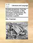 Modest Exceptions, from the Court of Parnassus, to Mrs. Macaulay's Modest Plea. by the Author of the Doctor Dissected: A Poem. by Mrs Freeman (Paperback / softback, 2010)