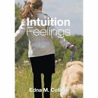 Intuition Feelings by Edna M Collins (Hardback, 2013)