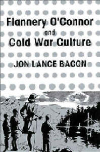Flannery-O-039-Connor-and-Cold-War-Culture-Cambridge-Studies-in-American-ExLibrary