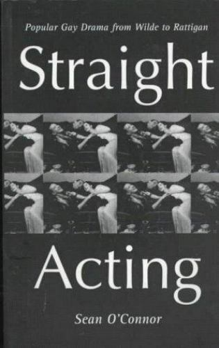 Straight Acting: Popular Gay Drama from Wilde to Rattigan, Cinema/Film: Book,Dra