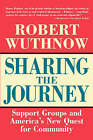 Sharing the Journey: Support Groups and the Quest for a New Community by Robert Wuthnow (Paperback, 1996)